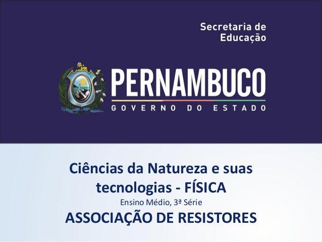 Ciências da Natureza e suas    tecnologias - FÍSICA       Ensino Médio, 3ª SérieASSOCIAÇÃO DE RESISTORES