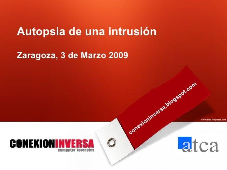 Name of presentation C o mpany name Autopsia de una intrusión Zaragoza, 3 de Marzo 2009 conexioninversa.blogspot.com
