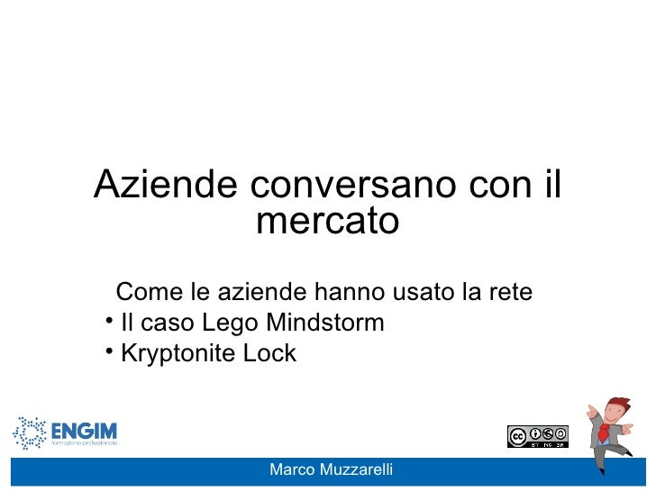 Aziende conversano con il mercato <ul><li>Come le aziende hanno usato la rete  </li></ul><ul><li>Il caso Lego Mindstorm </...
