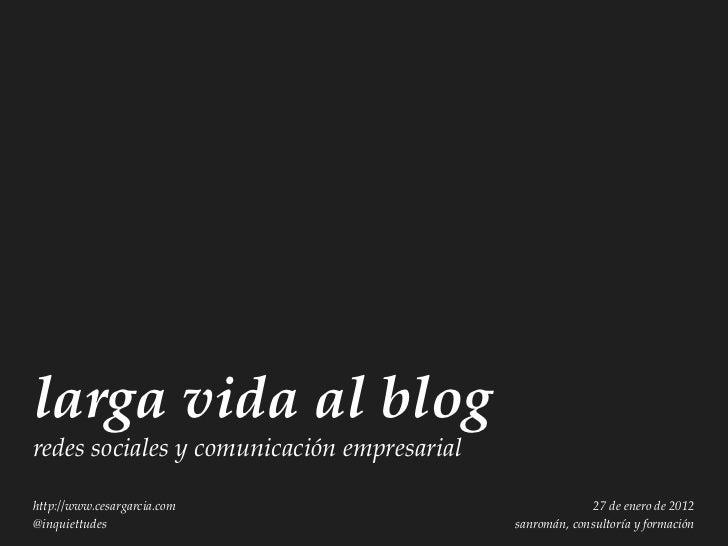 larga vida al blogredes sociales y comunicación empresarialhttp://www.cesargarcia.com                                27 de...