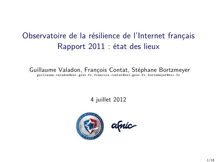 Observatoire de la résilience de l'Internet français         Rapport 2011 : état des lieux  Guillaume Valadon, François Co...