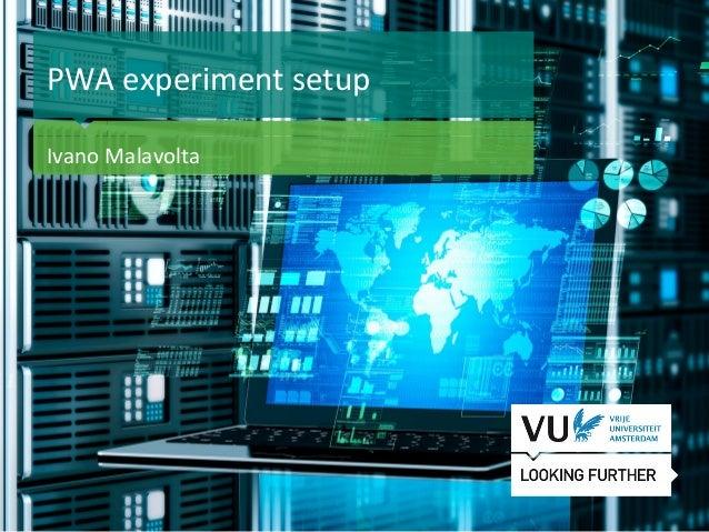 1 Het begint met een idee PWA experiment setup Ivano Malavolta