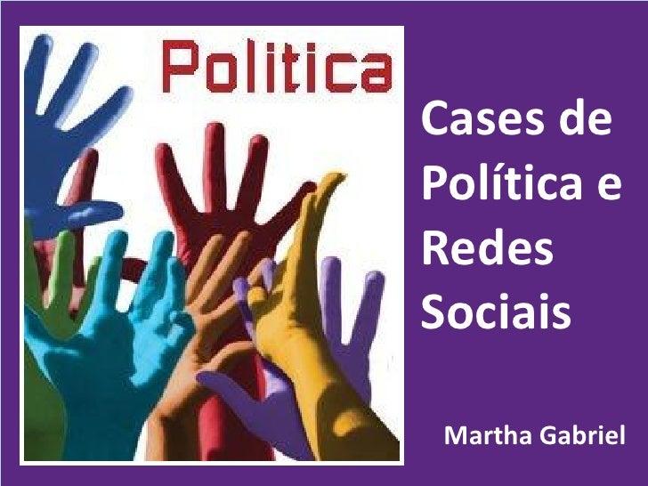 Cases de Política e Redes Sociais   Martha Gabriel