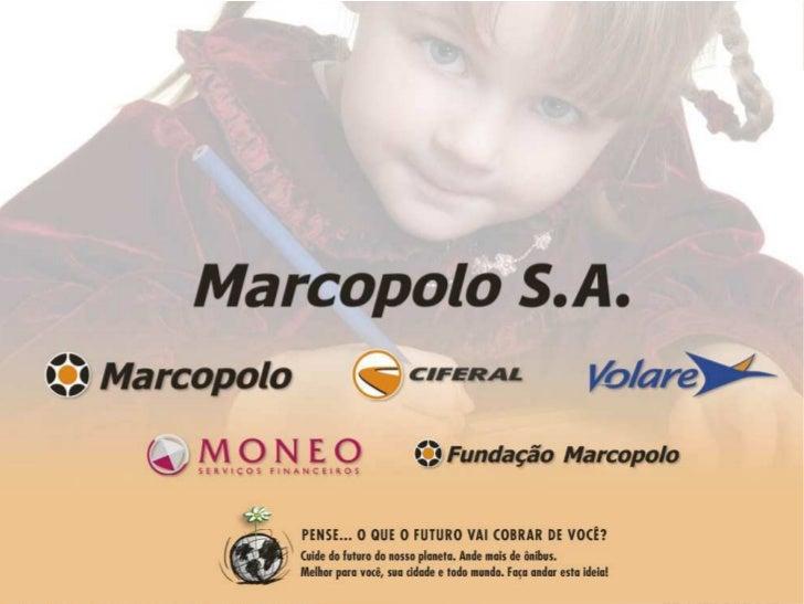 Histórico da empresaA Marcopolo foi fundada no in the city of na cidadeMarcopolo was founded in 1949ano de 1949 Caxias do ...