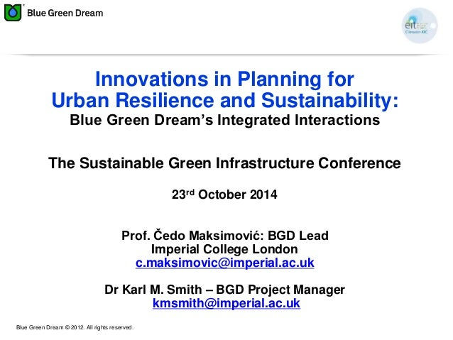 Blue Green Dream © 2012. All rights reserved. Innovations in Planning for Urban Resilience and Sustainability: Blue Green ...