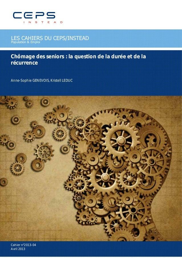 Chômage des seniors : la question de la durée et de larécurrenceAnne-Sophie GENEVOIS, Kristell LEDUCCahier n°2013-04Avril ...