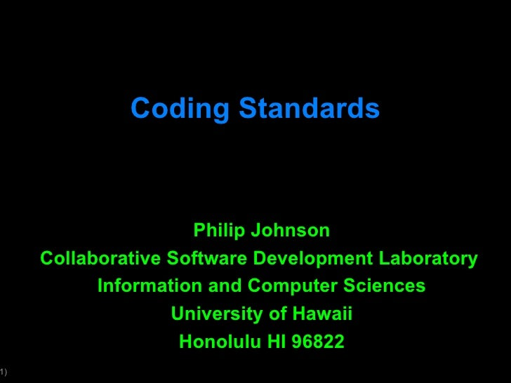 Coding Standards Philip Johnson Collaborative Software Development Laboratory  Information and Computer Sciences Universit...