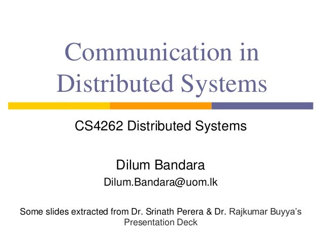 Communication in Distributed Systems CS4262 Distributed Systems Dilum Bandara Dilum.Bandara@uom.lk Some slides extracted f...