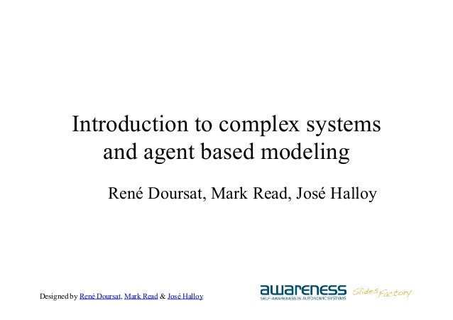 Designed by René Doursat, Mark Read & José Halloy Introduction to complex systems and agent based modeling René Doursat, M...