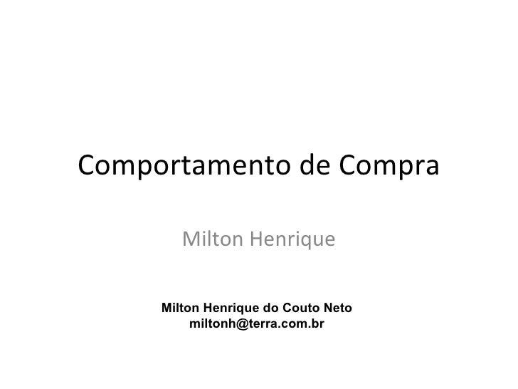 Comportamento de Compra        Milton Henrique     Milton Henrique do Couto Neto          miltonh@terra.com.br