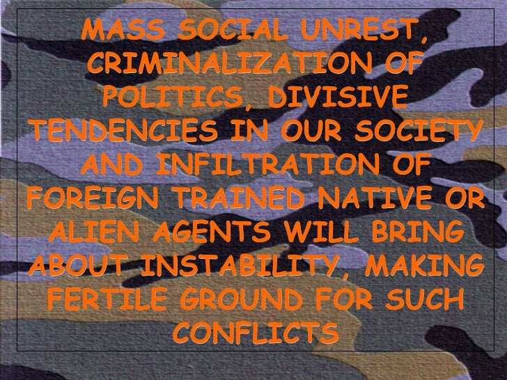 MASS SOCIAL UNREST, CRIMINALIZATION OF POLITICS, DIVISIVE TENDENCIES IN OUR SOCIETY AND INFILTRATION OF FOREIGN TRAINED NA...
