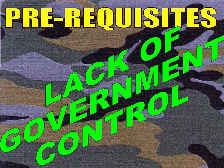 PRE-REQUISITES LACK OF GOVERNMENT CONTROL