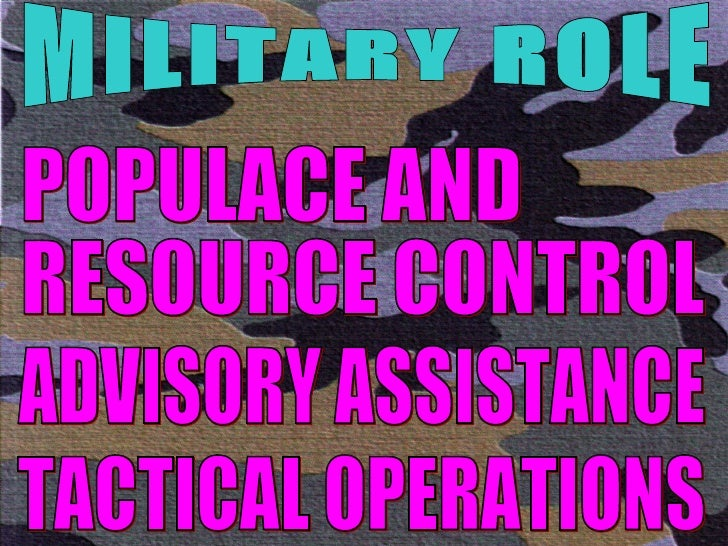 MILITARY ROLE POPULACE AND RESOURCE CONTROL ADVISORY ASSISTANCE TACTICAL OPERATIONS