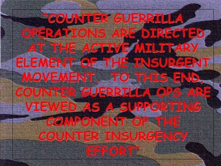 """"""" COUNTER GUERRILLA OPERATIONS ARE DIRECTED AT THE ACTIVE MILITARY ELEMENT OF THE INSURGENT MOVEMENT.  TO THIS END, COUNTE..."""