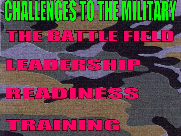 CHALLENGES TO THE MILITARY THE BATTLE FIELD LEADERSHIP READINESS TRAINING