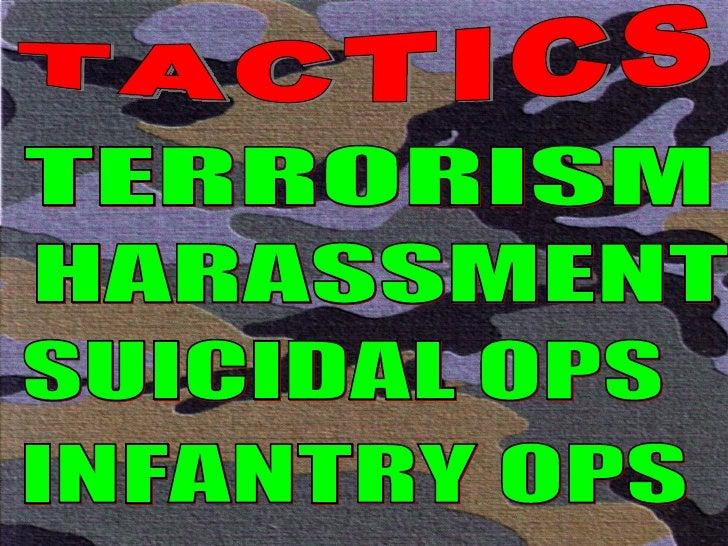 TACTICS TERRORISM HARASSMENT SUICIDAL OPS INFANTRY OPS
