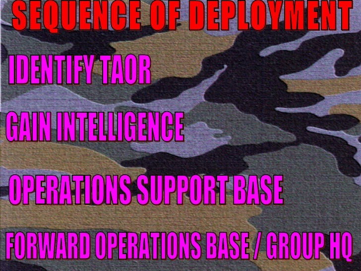 SEQUENCE OF DEPLOYMENT IDENTIFY TAOR GAIN INTELLIGENCE OPERATIONS SUPPORT BASE FORWARD OPERATIONS BASE / GROUP HQ