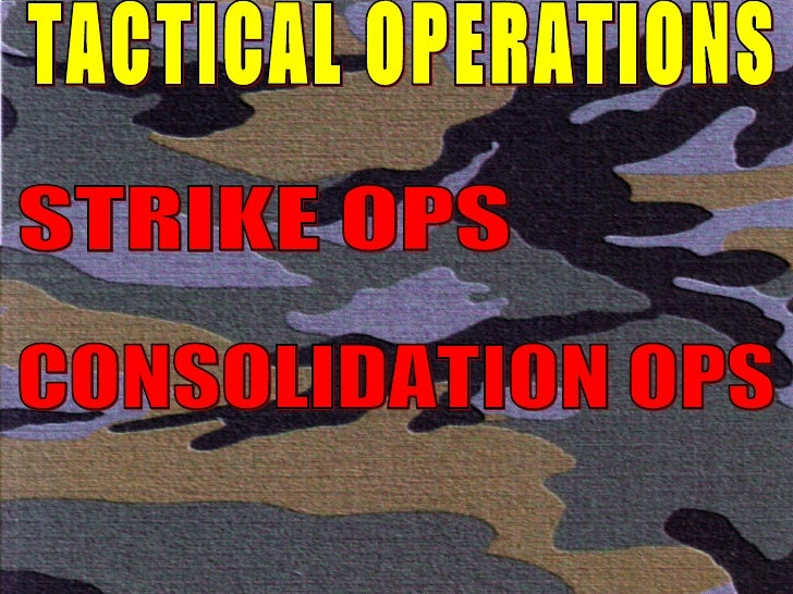 TACTICAL OPERATIONS STRIKE OPS CONSOLIDATION OPS