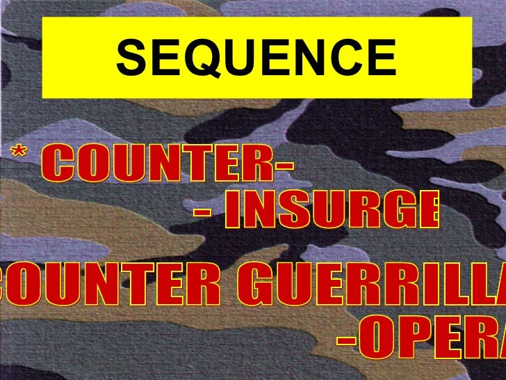 SEQUENCE * COUNTER-  - INSURGENCY * COUNTER GUERRILLA- -OPERATIONS