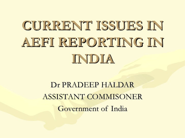 CURRENT ISSUES IN AEFI REPORTING IN INDIA Dr PRADEEP HALDAR ASSISTANT COMMISONER Government of India