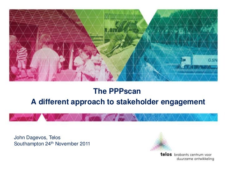 The PPPscan      A different approach to stakeholder engagementJohn Dagevos, TelosSouthampton 24th November 2011
