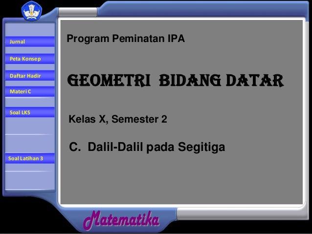 Materi C Soal LKS Kelas X, Semester 2 C. Dalil-Dalil pada Segitiga Program Peminatan IPA Peta Konsep Jurnal Daftar Hadir S...