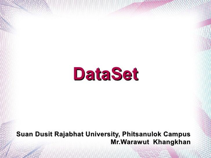 DataSetSuan Dusit Rajabhat University, Phitsanulok Campus                           Mr.Warawut Khangkhan