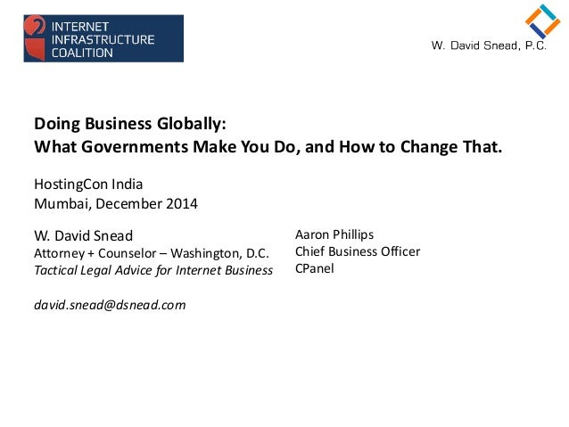 Doing Business Globally: What Governments Make You Do, and How to Change That. HostingCon India Mumbai, December 2014 W. D...