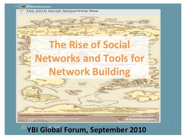 The Rise of Social Networks and Tools for Network Building YBI Global Forum, September 2010