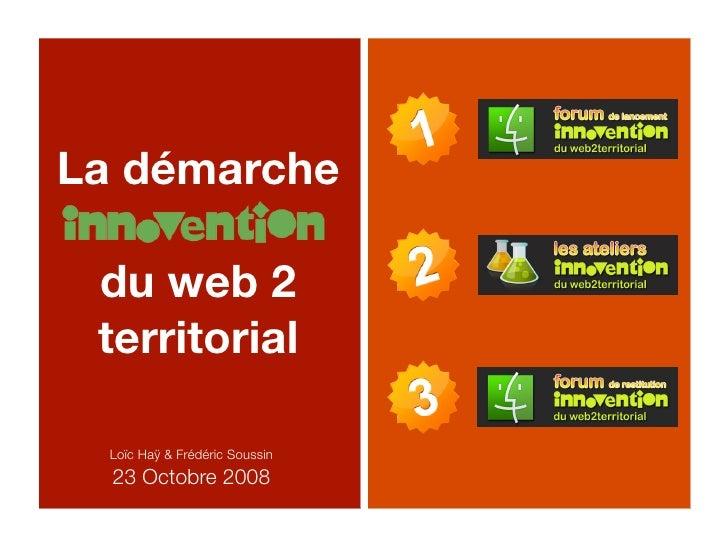 La démarche   du web 2  territorial    Loïc Haÿ & Frédéric Soussin   23 Octobre 2008