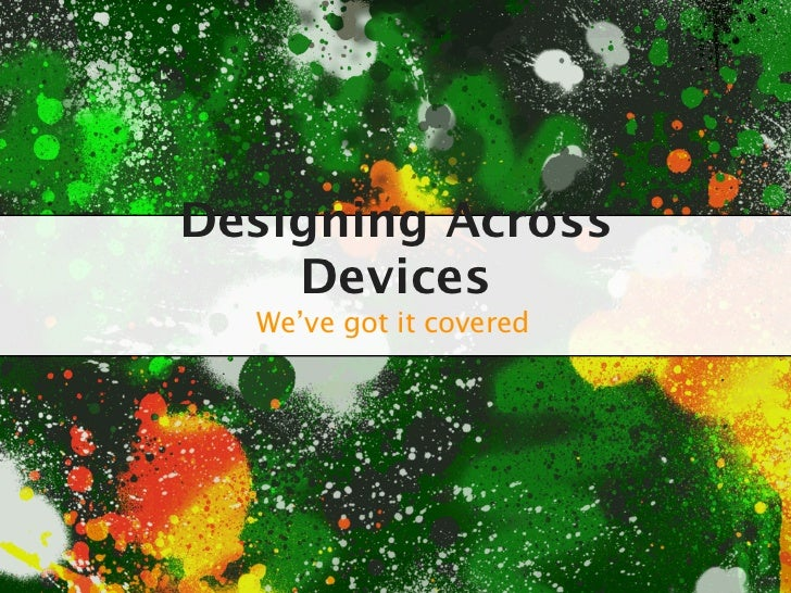 Designing Across    Devices  We've got it covered