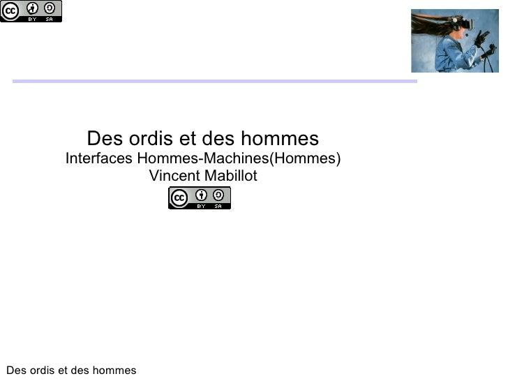 Des ordis et des hommes Interfaces Hommes-Machines(Hommes) Vincent Mabillot