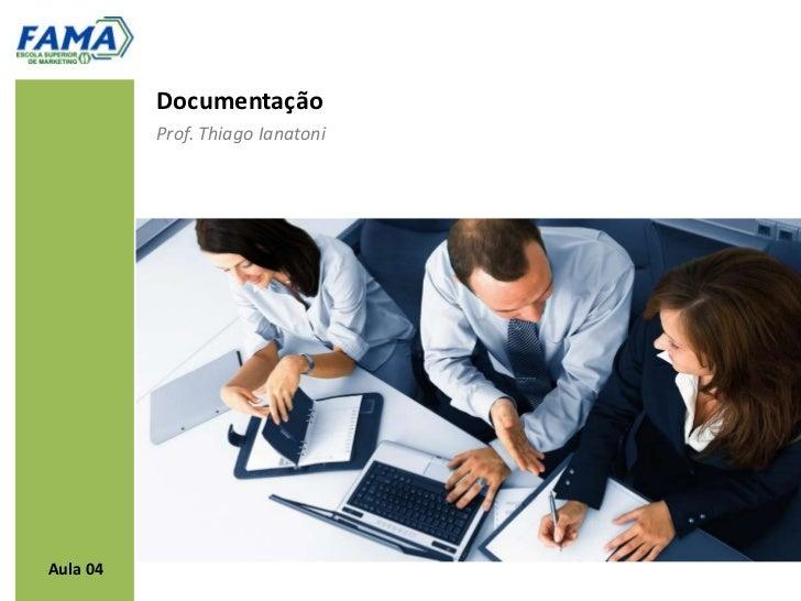 Documentação          Prof. Thiago IanatoniAula 04