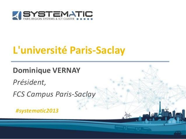 Luniversité Paris-SaclayDominique VERNAYPrésident,FCS Campus Paris-Saclay#systematic2013