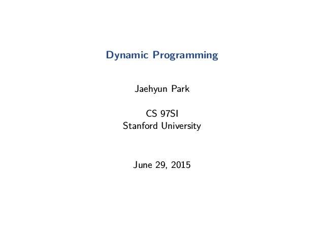 Dynamic Programming Jaehyun Park CS 97SI Stanford University June 29, 2015
