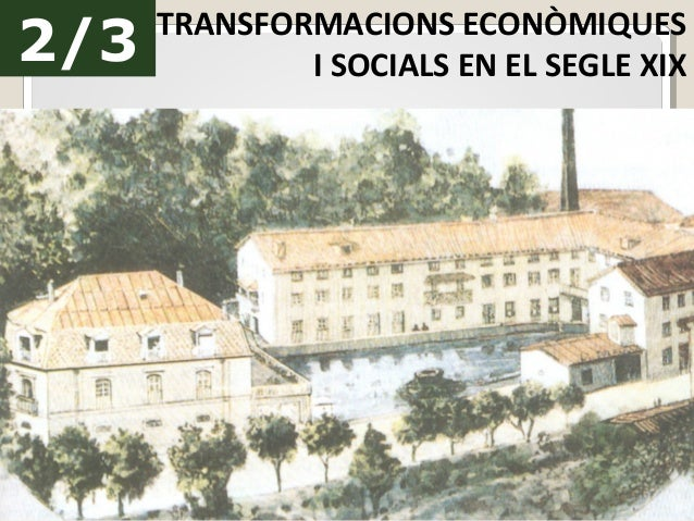2/3 TRANSFORMACIONS ECONÒMIQUES I SOCIALS EN EL SEGLE XIX