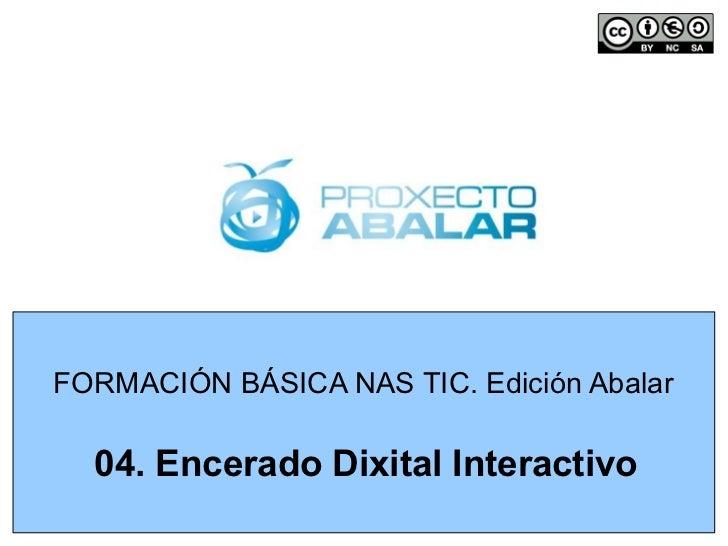 FORMACIÓN BÁSICA NAS TIC. Edición Abalar  04. Encerado Dixital Interactivo