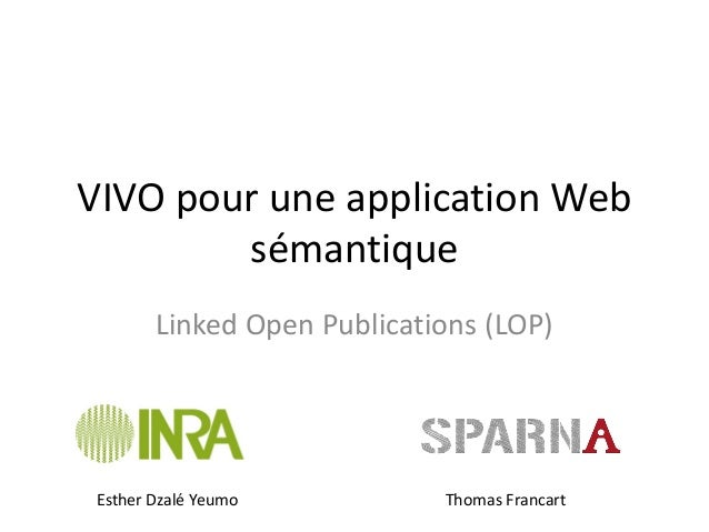 VIVO pour une application Web sémantique  Linked Open Publications (LOP)  Esther Dzalé Yeumo  Thomas Francart