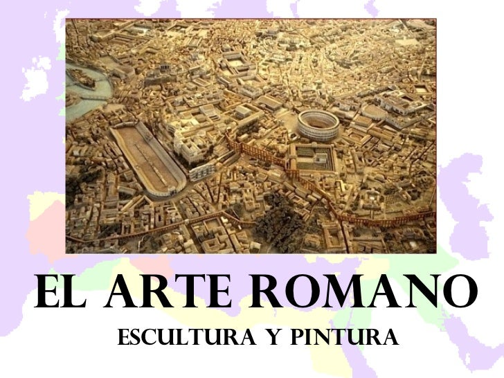 El arte romano Escultura y pintura