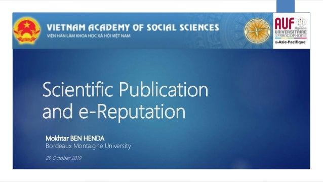 Scientific Publication and e-Reputation Mokhtar BEN HENDA Bordeaux Montaigne University 29 October 2019