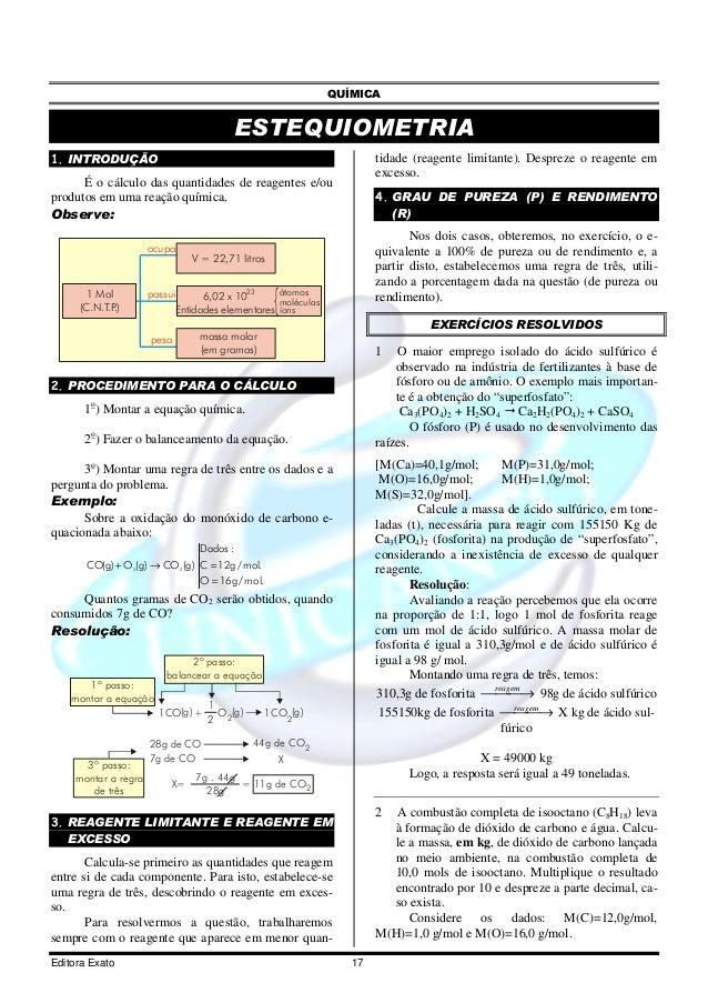 QUÍMICAEditora Exato 17ESTEQUIOMETRIA1. INTRODUÇÃOÉ o cálculo das quantidades de reagentes e/ouprodutos em uma reação quím...