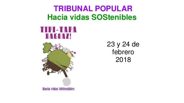 TRIBUNAL POPULAR Hacia vidas SOStenibles 23 y 24 de febrero 2018