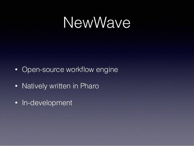 NewWave • Open-source workflow engine • Natively written in Pharo • In-development