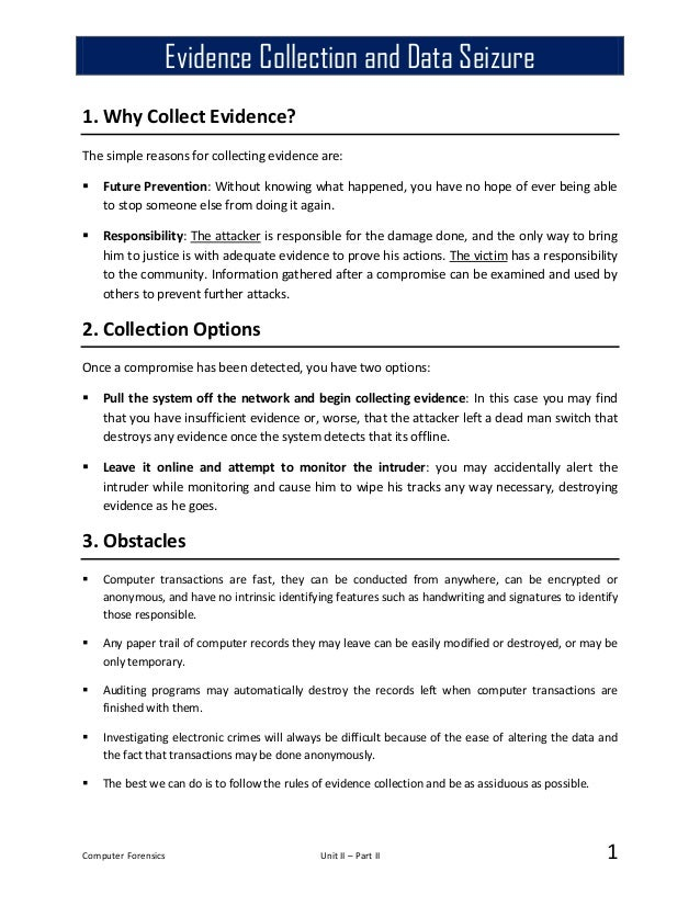 Computer Forensics Unit II – Part II 1 1. Why Collect Evidence? The simple reasons for collecting evidence are:  Future P...