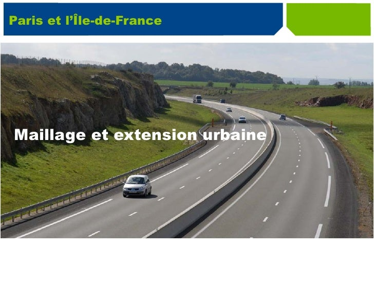 Paris et l'Île-de-France Maillage et extension urbaine
