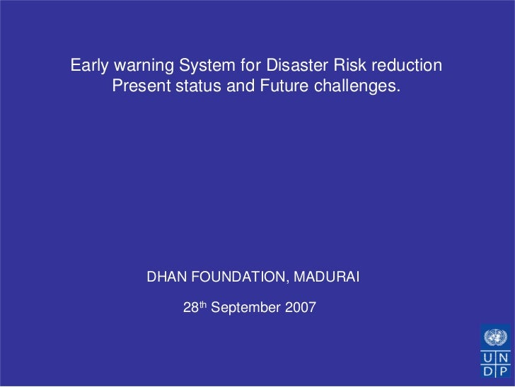 Early warning System for Disaster Risk reduction      Present status and Future challenges.              DHAN FOUNDATION, ...