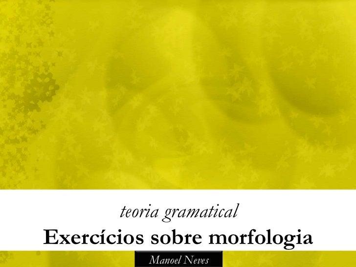teoria gramaticalExercícios sobre morfologia           Manoel Neves