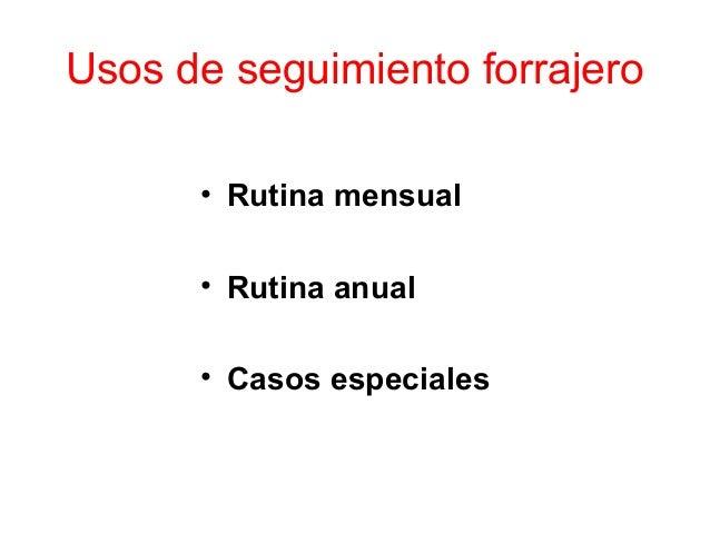 Usos de seguimiento forrajero      • Rutina mensual      • Rutina anual      • Casos especiales