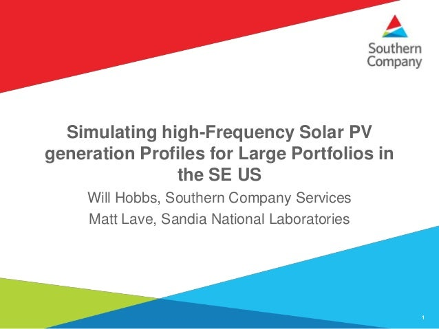 Simulating high-Frequency Solar PV generation Profiles for Large Portfolios in the SE US Will Hobbs, Southern Company Serv...
