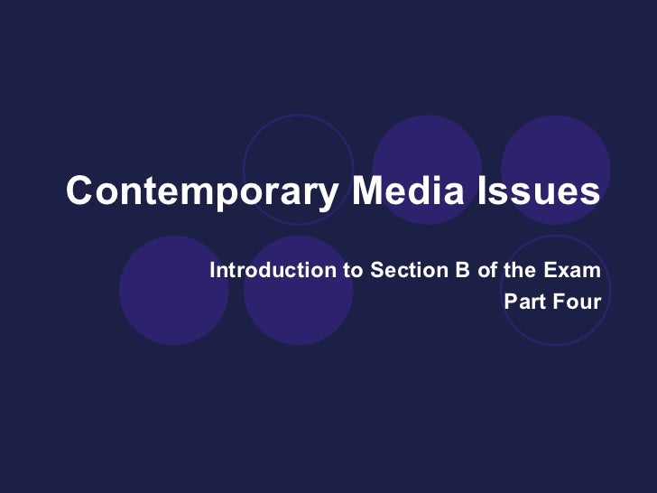 Contemporary Media Issues Introduction to Section B of the Exam Part Four
